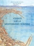 Jean-Claude Golvin et Michel Reddé - Voyages sur la Méditerranée romaine.