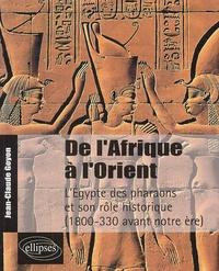 Jean-Claude Goyon - De l'Afrique à l'Orient - L'Egypte des pharaons et son rôle historique 1800-330 avant notre ère.