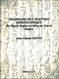 Jean-Claude Goyon - Grammaire de l'égyptien hiéroglyphique - Du Moyen Empire au début du Nouvel Empire.