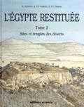Jean-Claude Goyon et Sydney-H Aufrère - l'Egypte restituée - Tome 2, sites et temples des déserts, de la naissance de la civilisation pharaonique à l'époque gréco-romaine.