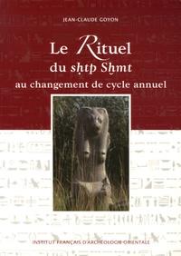 Jean-Claude Goyon - Le rituel du shtp Shmt au changement de cycle annuel - D'après les architraves du temple d'Edfou et textes parallèles, du Nouvel Empire à l'époque ptolémaïque et romaine.