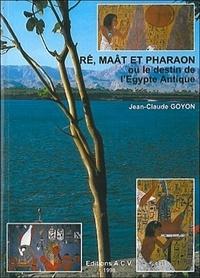 Jean-Claude Goyon - Rê, Maât et pharaon ou Le destin de l'Égypte antique.
