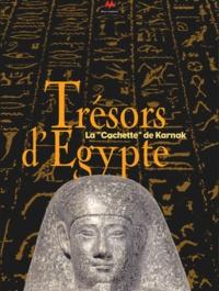 """Jean-Claude Goyon et Christine Cardin - Trésors d'Egypte - La """"cachette"""" de Karnak (1904-2004)."""
