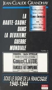 Jean-Claude Grandhay - La Haute-Saône dans la Deuxième Guerre mondiale (3). Sous le signe de la francisque.