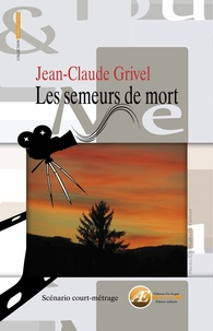 Jean-Claude Grivel - Les semeurs de mort.