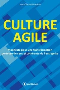 Jean-Claude Grosjean - Culture agile - Manifeste pour une transformation porteuse de sens et cohérence de l'entreprise.
