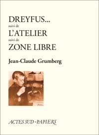 Jean-Claude Grumberg - Dreyfus suivi de L'atelier suivi de Zone libre.
