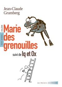 Jean-Claude Grumberg - Marie des grenouilles - Suivi de Iq et Ox.