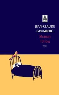 Jean-Claude Grumberg - Moman 10 fois.