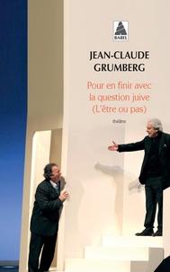 Jean-Claude Grumberg - Pour en finir avec la question juive (L'être ou pas).