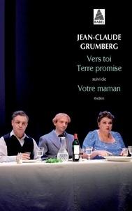 Jean-Claude Grumberg - Vers toi terre promise - Suivi de Votre maman.