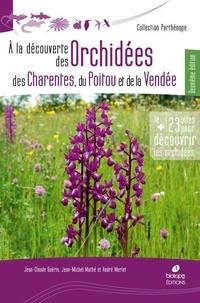 Jean-Claude Guérin et Jean-Michel Mathé - A la découverte des orchidées des Charentes, du Poitou et de la Vendée.
