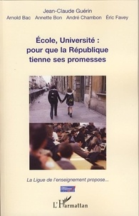 Jean-Claude Guérin et Arnold Bac - Ecole, université: pour que la République tienne ses promesses.