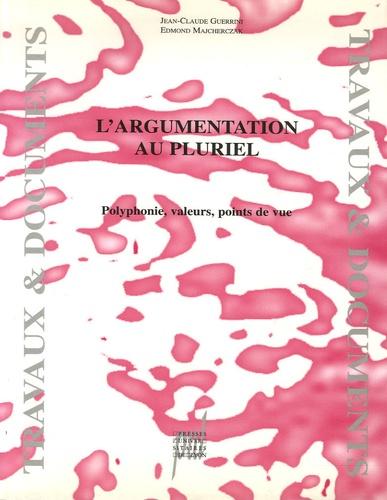 Jean-Claude Guerrini et Edmond Majcherczak - L'argumentation au pluriel - Polyphonie, valeurs, points de vue.