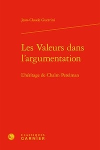 Jean-Claude Guerrini - Les valeurs dans l'argumentation - L'héritage de Chaïm Perelman.