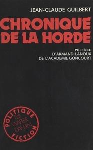 Jean-Claude Guilbert et Armand Lanoux - Chronique de la Horde.