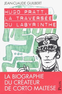 Jean-Claude Guilbert - Hugo Pratt, la traversée du labyrinthe.