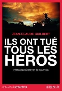 Jean-Claude Guilbert - Ils ont tué tous les héros.