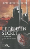 Jean-Claude Guilbert - Le royaume d'une seule pierre Tome 1 : Le pèlerin secret - (1177-1184).