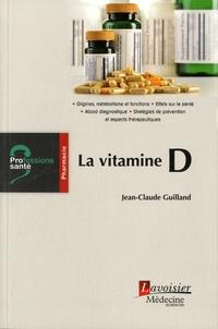 Jean-Claude Guilland - La vitamine D.