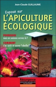 Jean-Claude Guillaume - Exposé sur l'apiculture écologique - Pourquoi nous en sommes arrivés là ? Comment s'en sortir et sauver l'abeille ?.
