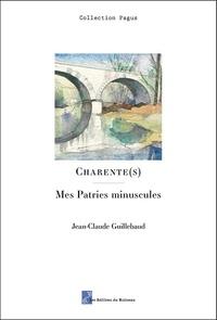 """Jean-Claude Guillebaud - Charente(s) - Mes patries minuscules suivi de """"Mon"""" Sud-Ouest."""