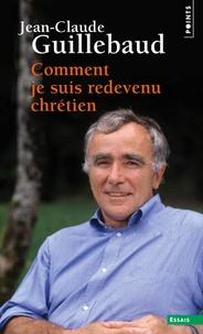 Jean-Claude Guillebaud - Comment je suis redevenu chrétien.