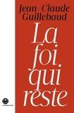 Jean-Claude Guillebaud - La foi qui reste.