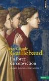 Jean-Claude Guillebaud - La Force de conviction - A quoi pouvons-nous croire ?.