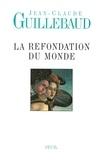 Jean-Claude Guillebaud - La refondation du monde.