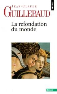 La refondation du monde - Jean-Claude Guillebaud |