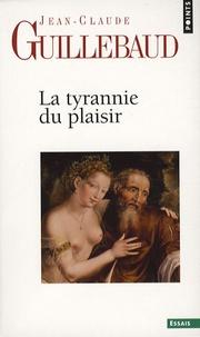 La Tyrannie du plaisir - Jean-Claude Guillebaud |