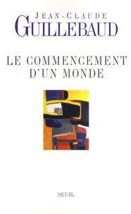 Le commencement d'un monde- Vers une modernité métisse - Jean-Claude Guillebaud |