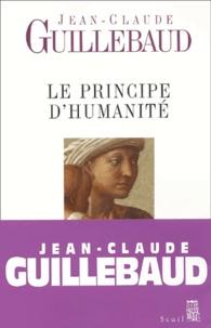 Le principe d'humanité - Jean-Claude Guillebaud |