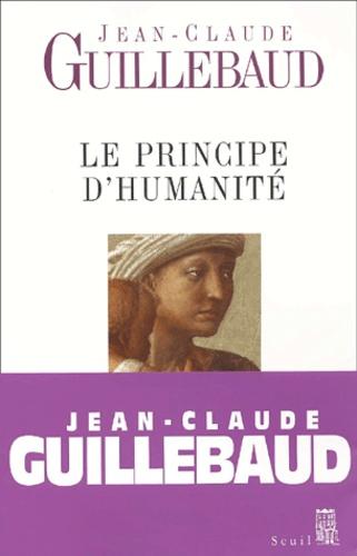 Jean-Claude Guillebaud - Le principe d'humanité.