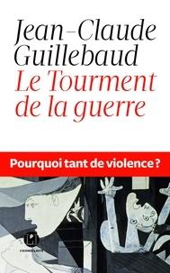 Jean-Claude Guillebaud - Le Tourment de la guerre.