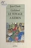 Jean-Claude Guillebaud - Le Voyage à Kéren.