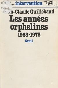 Jean-Claude Guillebaud - Les Années orphelines - 1968-1978.