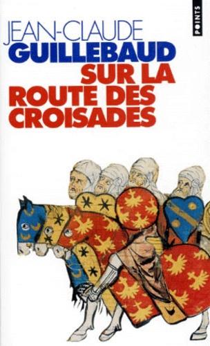 Jean-Claude Guillebaud - Sur la route des croisades.