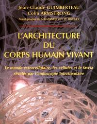 Larchitecture du corps humain vivant - Le monde extracellulaire, les cellules et le fascia révélés par lendoscopie intratissulaire.pdf