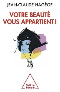 Jean-Claude Hagège - Votre beauté vous appartient !.