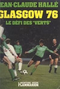 Jean-Claude Halle et Roger Rocher - Glasgow 76 - Le défi des verts.