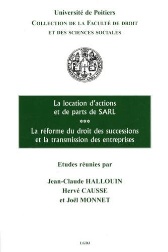 Jean-Claude Hallouin et Hervé Causse - La location d'actions et de parts de SARL - La réforme du droit des successions et la transmission des entreprises.