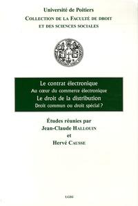 Jean-Claude Halloun et Hervé Causse - Le contrat électronique Au coeur du commerce électronique ; Le droit de la distribution Droit commun ou droit spécial ?.