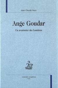 Jean-Claude Hauc - Ange Goudar - Un aventurier des Lumières.