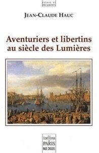 Jean-Claude Hauc - Aventuriers et libertins au siècle des Lumières.