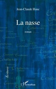 Jean-Claude Hauc - La nasse - Roman.