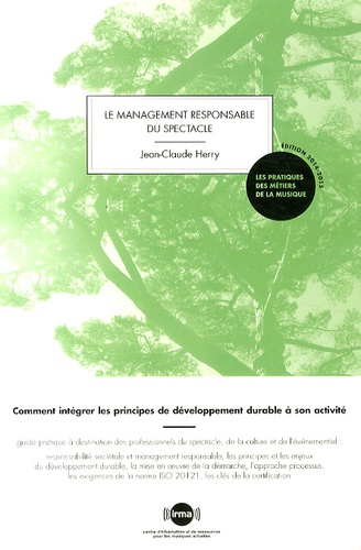 Jean-Claude Herry - Le management responsable du spectacle - Comment intégrer les principes de développement durable à son activité.