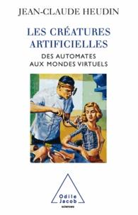 Jean-Claude Heudin - Créatures artificielles (Les) - Des automates aux mondes virtuels.