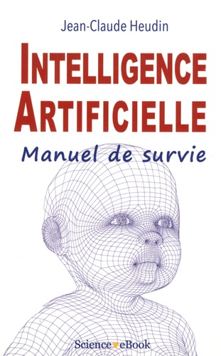 Jean-Claude Heudin - Intelligence artificielle - Manuel de survie.